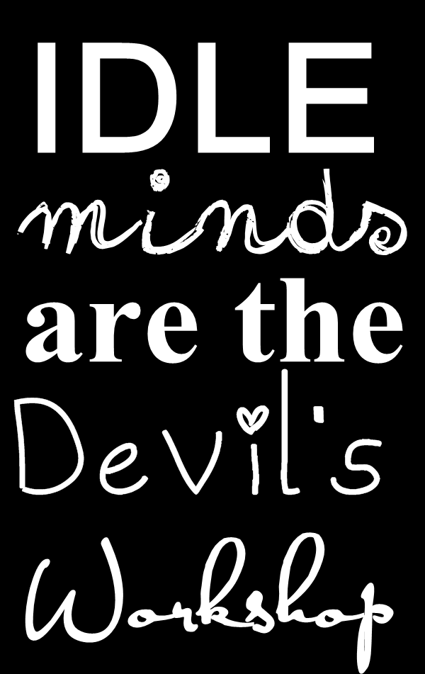 An idle mind is the devil's workshop – Story